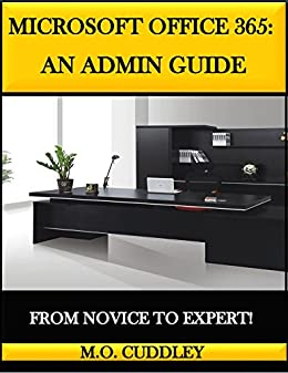 Microsoft Office 365: An Admin Guide: From Novice to Expert! (English Edition) por [M.O. Cuddley]