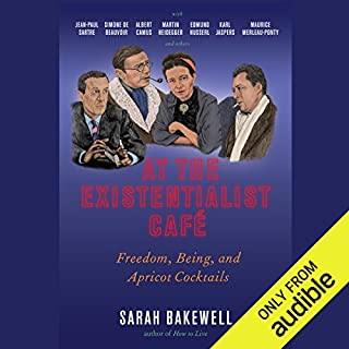 At the Existentialist Café     Freedom, Being, and Apricot Cocktails              By:                                                                                                                                 Sarah Bakewell                               Narrated by:                                                                                                                                 Antonia Beamish                      Length: 14 hrs and 39 mins     646 ratings     Overall 4.5