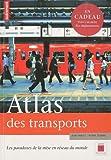 Atlas des transports - Les paradoxes de la mise en réseau du monde (1Cédérom)