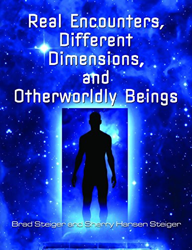 Real Encounters, Different Dimensions and Otherworldy Beings (English Edition)