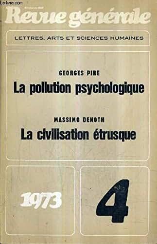 REVUE GENERALE LETTRES ARTS ET SCIENCES HUMAINES N°4 AVRIL 1973 - La pollution psychologique - la civilisation etrusque I - l'aide au tiers monde peut elle sortir de l'impasse - l'URSS à la poursuite d'elle même - le pouvoir d'achat dans la communauté.