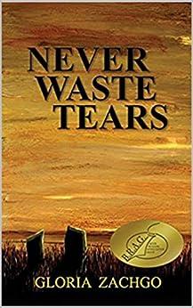 Never Waste Tears by [Gloria Zachgo]
