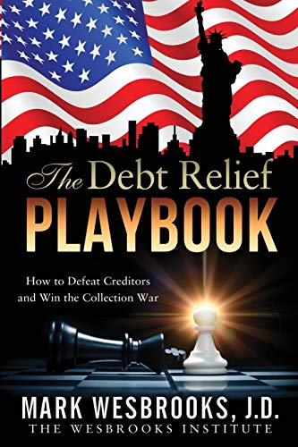 The Debt Relief Playbook: How to Defeat Creditors and Win the Collection War