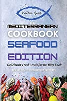 The Mediterranean Cookbook Seafood Edition: Deliciously Fresh Meals for the Busy Cook