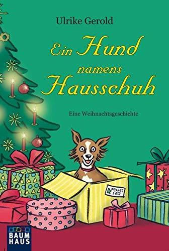 Ein Hund namens Hausschuh: Eine Weihnachtsgeschichte (Baumhaus Verlag)