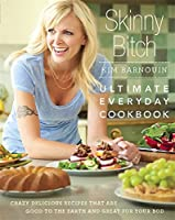 Skinny Bitch: Ultimate Everyday Cookbook