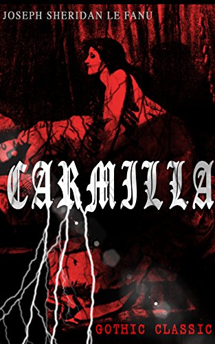 CARMILLA (Gothic Classic): Featuring First Female Vampire - Mysterious and Compelling Tale that Influenced Bram Stoker's Dracula (English Edition)