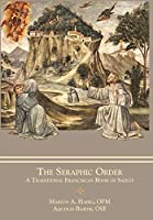 The Seraphic Order: A Traditional Franciscan Book of Saints