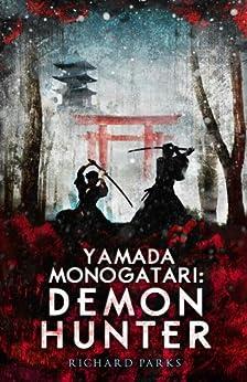 Yamada Monogatari: Demon Hunter by [Richard Parks]