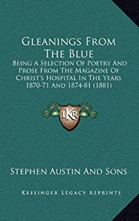 Gleanings From The Blue: Being A Selection Of Poetry And Prose From The Magazine Of Christ's Hospital In The Years 1870-71 And 1874-81 (1881)