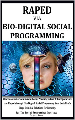 RAPED Via BIO-DIGITAL SOCIAL PROGRAMMING: How Most American, Asian, Latin, African, Indian and European Girls Are Raped Via Bio-Digital Social Programming from Socialism's Rape-Mind (English Edition)
