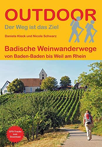 Badische Weinwanderwege: von Baden-Baden bis Weil am Rhein (Der Weg ist das Ziel)