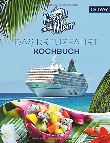 Verrückt nach Meer: Das Kreuzfahrt-Kochbuch