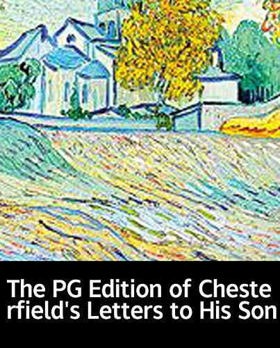 Illustrated The PG Edition of Chesterfield\'s Letters to His Son: Practical educational books (English Edition)
