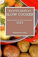 Ricette Semplici Slow Cooker 2021 (Easy Slow Cooker Recipes 2021 Italian Edition): Ricette Semplici Per Principianti