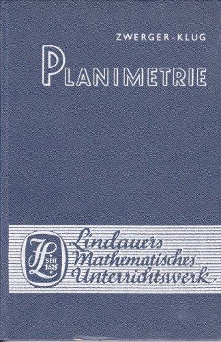 Lindauers mathematisches Unterrichtswerk. [Mittelstufe].?Planimetrie (Ebene Geometrie). [Von] Zwerger ; Klug. Völlig neu bearb. von Otto Teller u. Friedrich Nikol