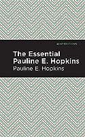 The Essential Pauline E. Hopkins (Mint Editions)