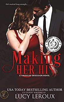 Making Her His (A Singular Obsession Book 1) by [Lucy Leroux]
