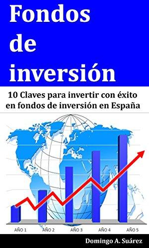 Fondos de inversión: 10 Claves para invertir con éxito en fondos de inversión en España eBook: Suárez, Domingo A.: Amazon.es: Tienda Kindle