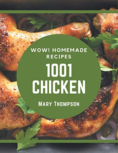 Wow! 1001 Homemade Chicken Recipes: Homemade Chicken Cookbook - The Magic to Create Incredible Flavor!