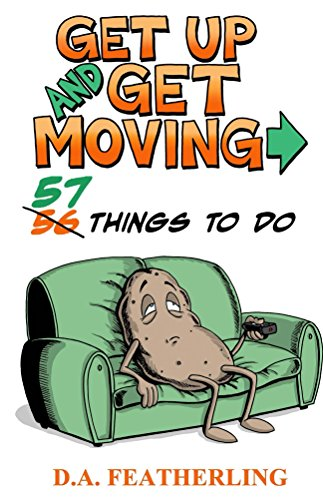 Book: Get Up and Get Moving - 57 Things To Do by D. A. Featherling