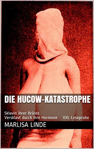 Die Hucow-Katastrophe: Sklavin ihrer Brüste Versklavt durch ihre Hormone XXL-Leseprobe