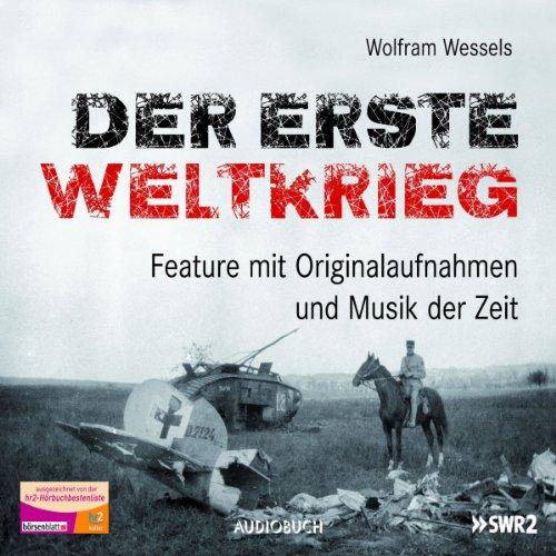 Der Erste Weltkrieg                   Autor:                                                                                                                                 Wolfram Wessels                               Sprecher:                                                                                                                                 Frank Arnold,                                                                                        Hubertus Gertzen,                                                                                        Bernhard Baier                      Spieldauer: 2 Std. und 44 Min.     9 Bewertungen     Gesamt 4,1