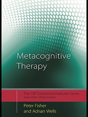 Metacognitive Therapy: Distinctive Features (CBT Distinctive Features Book 1) by [Peter Fisher, Adrian Wells]