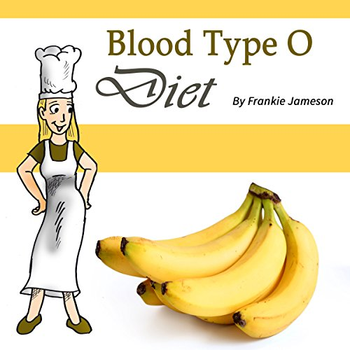 Blood Type O Diet: Food, Nutrition, and Health Factors of a Blood Type O Person cover art