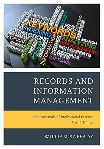 Compare Textbook Prices for Records and Information Management: Fundamentals of Professional Practice, Fourth Edition Fourth Edition ISBN 9781538152546 by Saffady, William