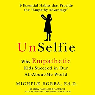 UnSelfie     Why Empathetic Kids Succeed in Our All-About-Me World              By:                                                                                                                                 Michele Borba Dr.                               Narrated by:                                                                                                                                 Cassandra Campbell                      Length: 8 hrs and 22 mins     150 ratings     Overall 4.5