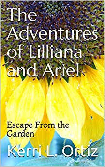 The Adventures of Lilliana and Ariel: Escape From the Garden by [Kerri L. Ortiz]