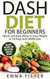DASH Diet: The DASH Diet for Beginners: Quick and Easy Steps to Lose Weight in 14 Days with DASH Diet (Low Fat, Low Blood Pressure, Prevent Diabetes, Low Cholesterol, Fat Loss, Weight Loss Diets)