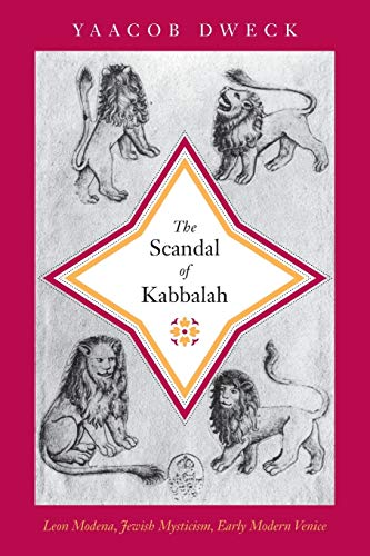 The Scandal of Kabbalah: Leon Modena, Jewish Mysticism, Early Modern Venice (Jews, Christians, and Muslims from the Ancient to the Modern World)