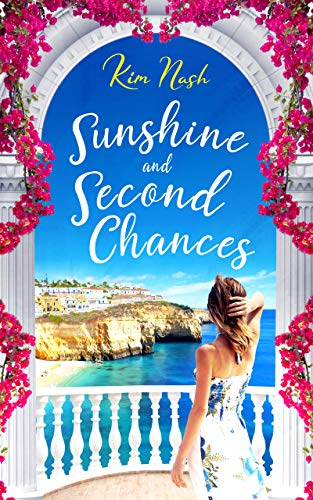 Sunshine and Second Chances: A feel-good, uplifting story about friendship, love and second chances. by [Kim Nash]