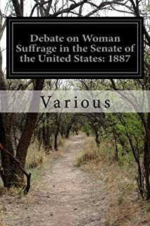 Debate on Woman Suffrage in the Senate of the United States: 1887