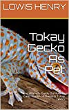 Tokay Gecko As Pet: The Ultimate Guide On How To Care, Train And Housing Tokay Gecko (English Edition)