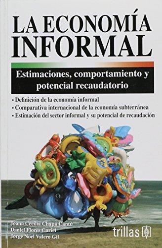 La Economia Informal/ the Informal Economy: Estimaciones, Comportamiento Y Potencia Recaudatorio