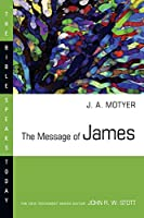The Message of James: The Tests of Faith (Bible Speaks Today)