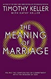 The Meaning of Marriage: Facing the Complexities of Marriage with the Wisdom of God - Timothy Keller