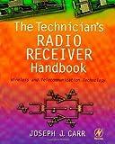 The Technician's Radio Receiver Handbook: Wireless and Telecommunication Technology (English Edition)