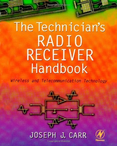 The Technician\'s Radio Receiver Handbook: Wireless and Telecommunication Technology (English Edition)