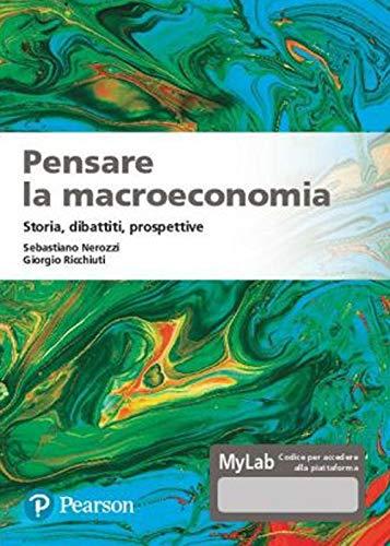 Pensare la macroeconomia. Storia, dibattiti, prospettive