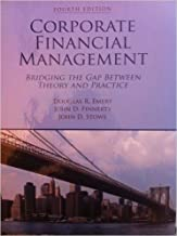 Corporate Financial Management: Bridging the Gap Between Theory and Practice, 4th Edition