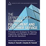 The Definitive Guide to Order Fulfillment and Customer Service: Principles and Strategies for Planning, Organizing, and Managing Fulfillment and ... of Supply Chain Management Professionals by CSCMP Stanley E. Fawcett Amydee M. Fawcett(2014-02-06)