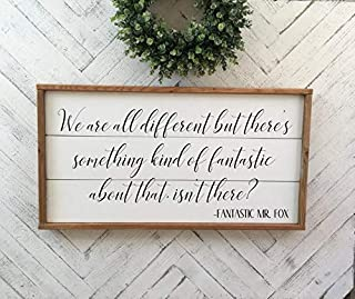 CELYCASY We are All Different but There's Something Kind of Fantastic About That, Isn't There?- Fantastic Mr. Fox Quote Sign