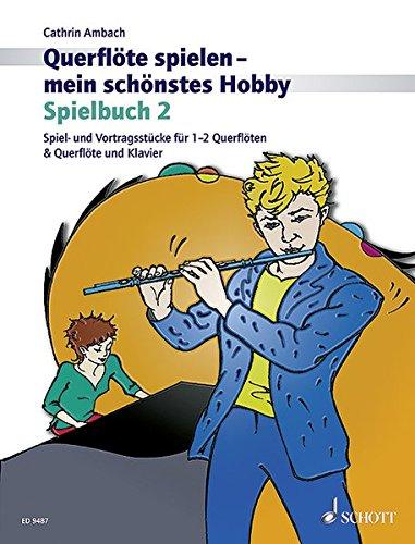Querflöte spielen - mein schönstes Hobby - Spielbuch 2. Die moderne Flötenschule für Jugendliche und Erwachsene. Für Flöte und Klavier sowie für 2 ... Flöte und Klavier oder 2 Flöten. Spielbuch.