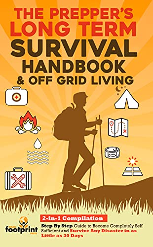 The Prepper's Long-Term Survival Handbook & Off Grid Living: 2-in-1 Compilation | Step By Step Guide to Become Completely Self Sufficient and Survive Any Disaster in as Little as 30 Days by [Small Footprint Press]