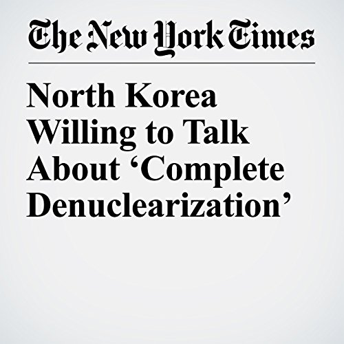 North Korea Willing to Talk About 'Complete Denuclearization' copertina