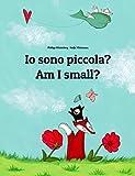 Io sono piccola? Am I small?: Libro illustrato per bambini: italiano-inglese (Edizione bilingue) (Un libro per bambini per ogni Paese del mondo)